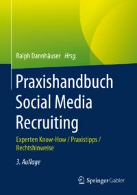 Ralph Dannhäuser: Praxishandbuch Social Media Recruiting 3. Auflage
